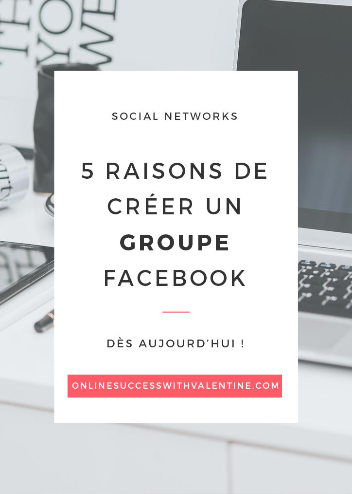 5 raisons de créer un groupe Facebook