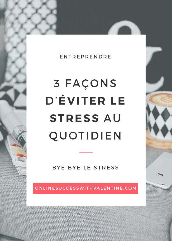 3 façons d'éviter le stress au quotidien