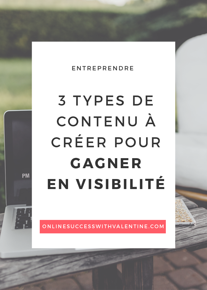 3 types de contenu à créer pour gagner en visibilité