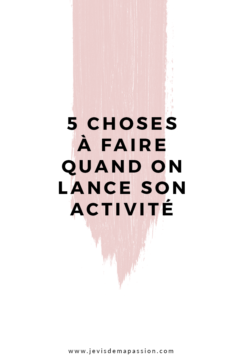 5 choses à faire quand on lance son activité