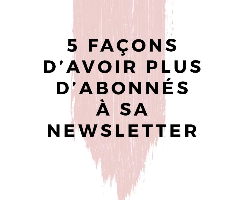 5 façons d'avoir plus d'abonnés à sa newsletter
