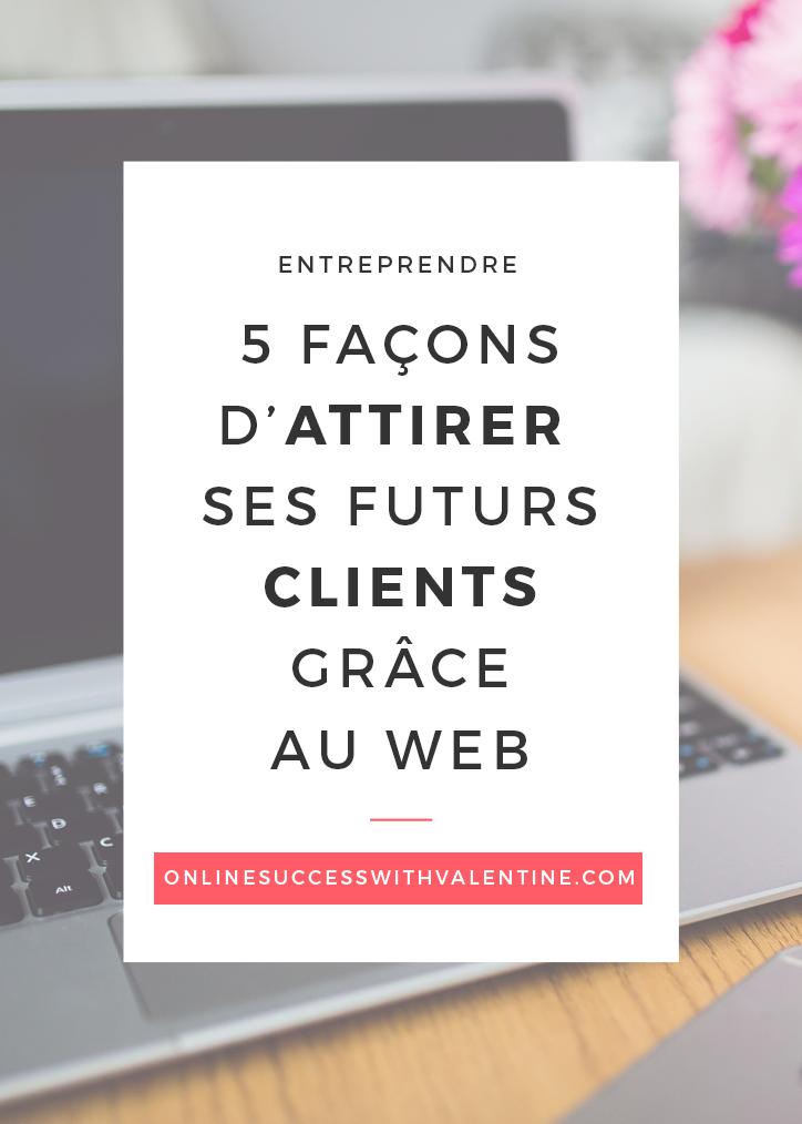 5 façons d'attirer ses futurs clients grâce au web