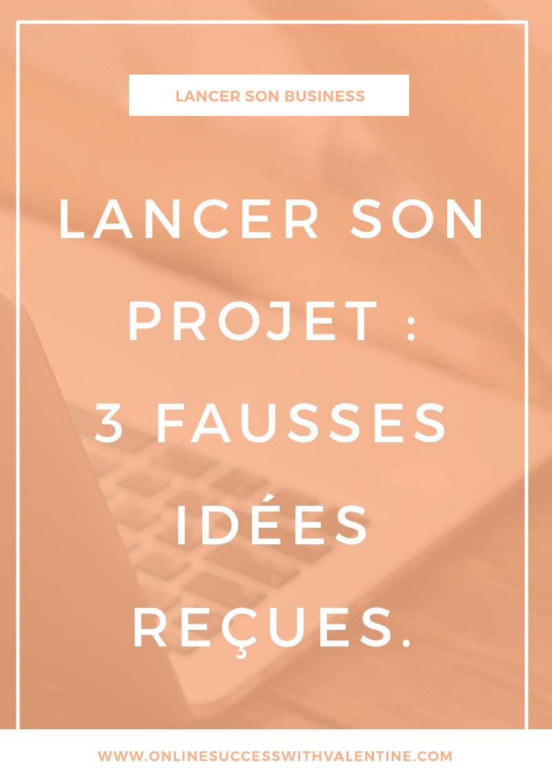 Lancer son projet : 3 fausses idées reçues