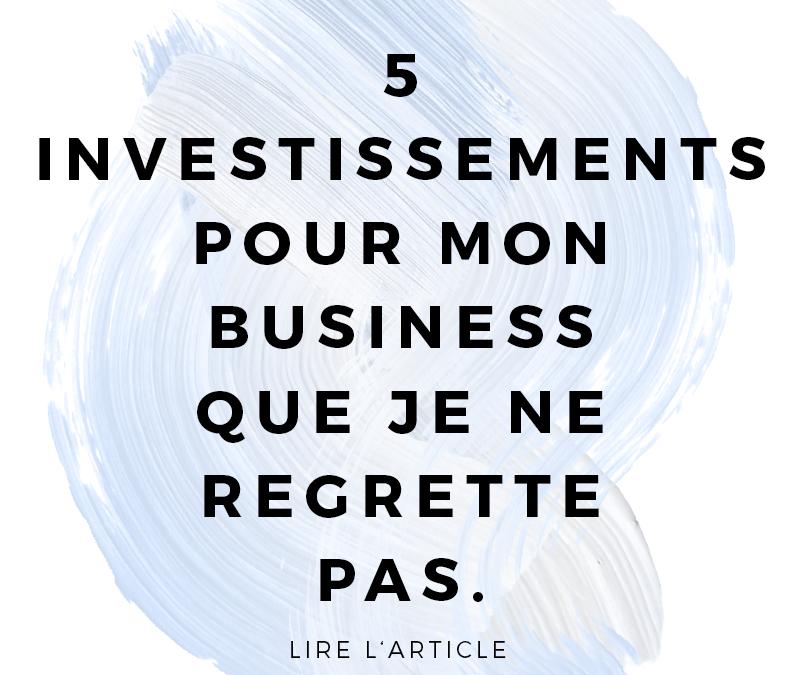 5 investissements pour mon business que je ne regrette pas